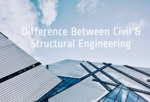 Difference Between Civil & Structural Engineering